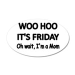 Woo hoo its Friday. Oh wait, Im a Mom Wall Decal
