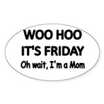 Woo hoo its Friday. Oh wait, Im a Mom Sticker