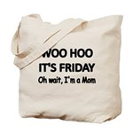 Woo hoo its Friday. Oh wait, Im a Mom Tote Bag