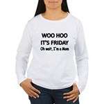 Woo hoo its Friday. Oh wait, Im a Mom Long Sleeve