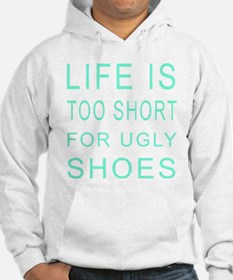 Life is too short for ugly shoes Hoodie