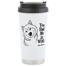 You Had Me At WOO. Alaskan Malamute Travel Mug