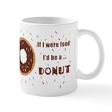 If I Were Food I'd Be A Doughnut Mug
