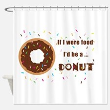 If I Were Food I'd Be A Doughnut Shower Curtain