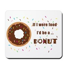 If I Were Food I'd Be A Doughnut Mousepad