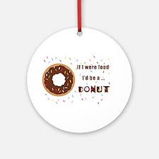 If I Were Food I'd Be A Doughnut Ornament (Round)