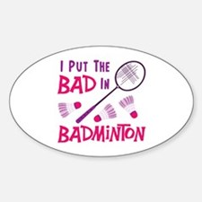 I PUT THE BAD IN BADMINTON Decal