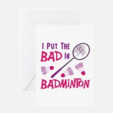 I PUT THE BAD IN BADMINTON Greeting Cards
