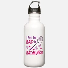 I PUT THE BAD IN BADMINTON Water Bottle