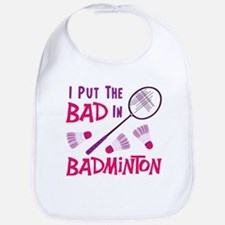 I PUT THE BAD IN BADMINTON Bib
