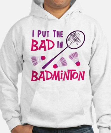I PUT THE BAD IN BADMINTON Hoodie