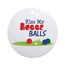 Kiss My BOCCE BALLS Ornament (Round)
