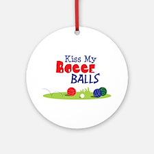 Kiss My BOCCE BALLS Ornament (Round)
