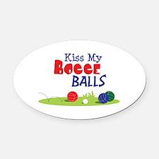 Kiss My BOCCE BALLS Oval Car Magnet