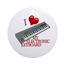 I Love My ELECTRONIC KEYBOARD Ornament (Round)