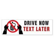 Drive now, Text Later Bumper Sticker