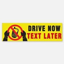 Drive Now Text Later Bumper Bumper Sticker