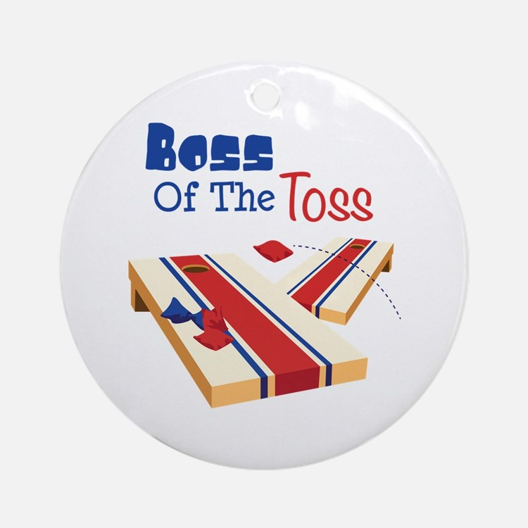 BOSS OF THE TOSS Ornament (Round)