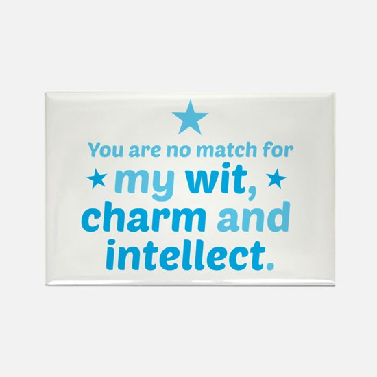 You are no match for my wit, charm and intellect.