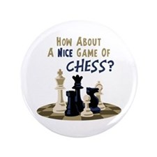 "HOW ABOUT A NICE GAME OF CHESS? 3.5"" Button"