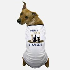 WHATS YOUR STRATEGY? Dog T-Shirt