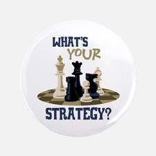 """WHATS YOUR STRATEGY? 3.5"""" Button"""