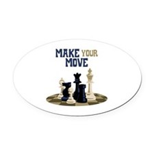 MAKE YOUR MOVE Oval Car Magnet