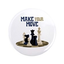 "MAKE YOUR MOVE 3.5"" Button"