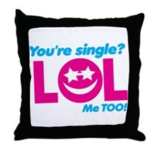 Youre single? smiley LOL me too! Throw Pillow