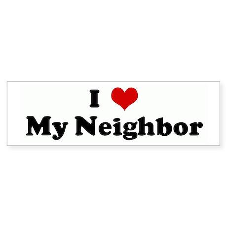 I Love My Neighbor Bumper Sticker
