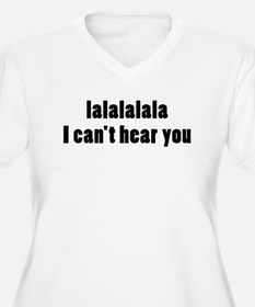 I Cant Hear You Plus Size T-Shirt