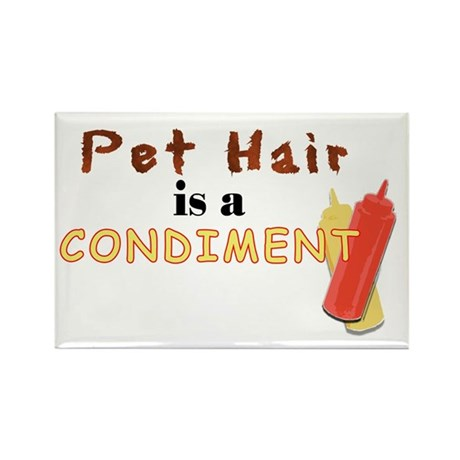 Pet Hair is a Condiment Rectangle Magnet