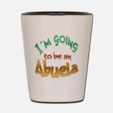 Im going to be an ABUELA Shot Glass