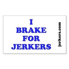 I Brake For Jerkers Decal