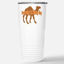 Hump Day Everyday is Hump day Travel Mug