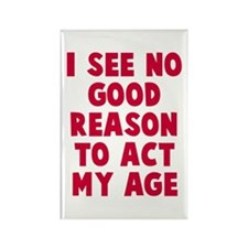 No good reason to act age Rectangle Magnet