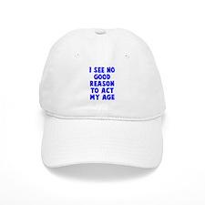 No good reason to act age Baseball Cap