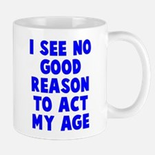 No good reason to act age Mug