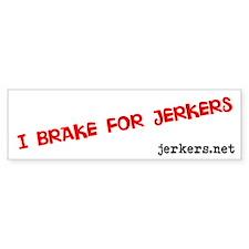 I Brake For Jerkers Bumper Bumper Sticker