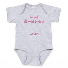 Im not allowed to date...ever. Baby Bodysuit