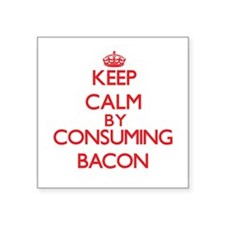 Keep calm by consuming Bacon Sticker
