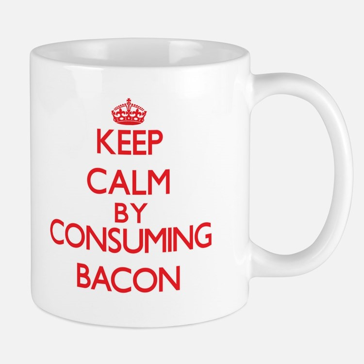 Keep calm by consuming Bacon Mugs