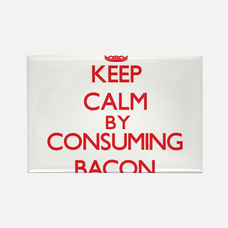 Keep calm by consuming Bacon Magnets