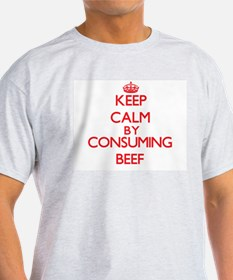 Keep calm by consuming Beef T-Shirt