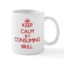 Keep calm by consuming Brill Mugs
