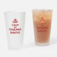 Keep calm by consuming Burritos Drinking Glass