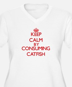 Keep calm by consuming Catfish Plus Size T-Shirt
