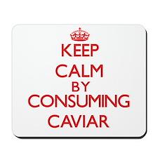 Keep calm by consuming Caviar Mousepad