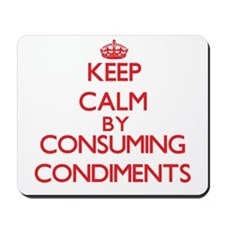 Keep calm by consuming Condiments Mousepad