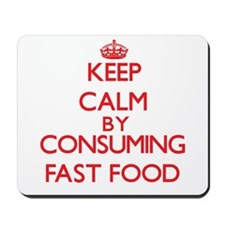 Keep calm by consuming Fast Food Mousepad